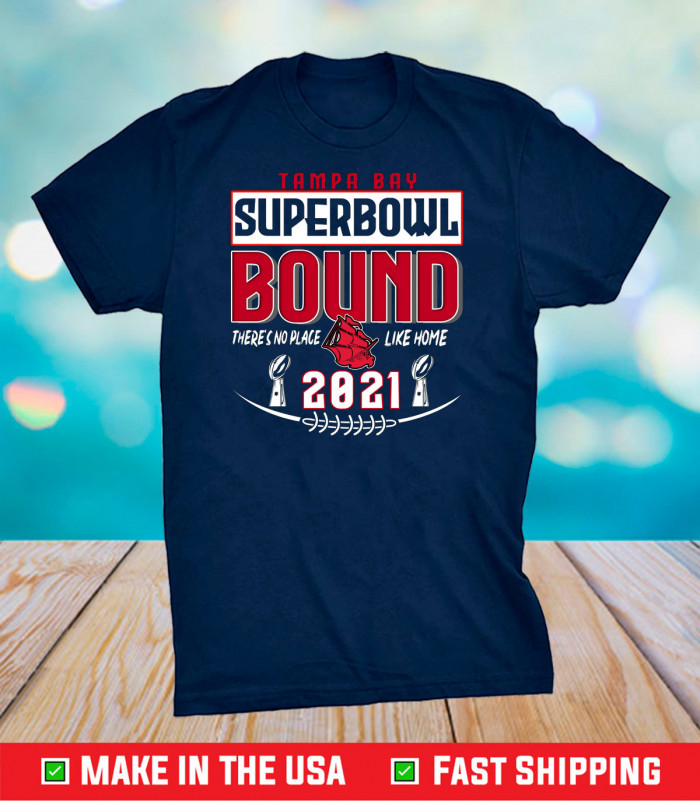 Tampa Bay Bound There Is No Place Like Home,The Buccaneers Logo,Tampa Bay Buccaneers NFL Gift  T-Shirts