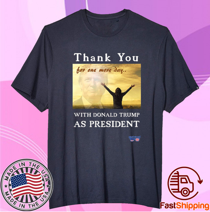 Thank You For One More Day With Trump Unisex TShirt
